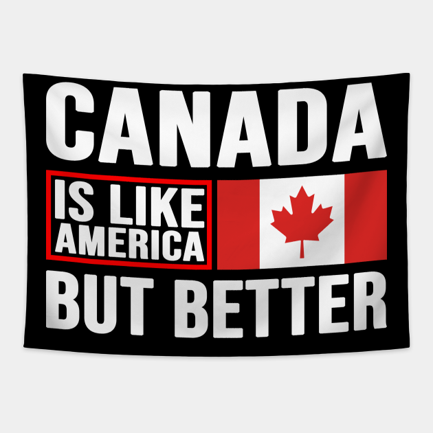 Canadian Patriot, Canada Is Like America But Better, Canada