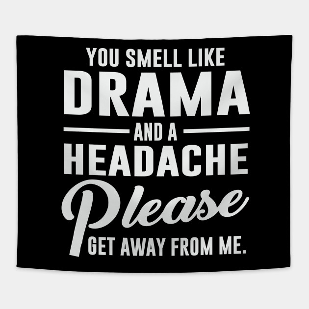 7dbb64e477 You smell like Drama And a headache Please get away from me! T-shirt  Tapestry