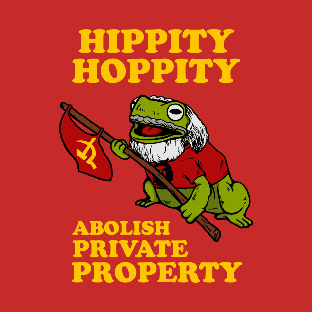 Hippity Hoppity Abolish Private Property