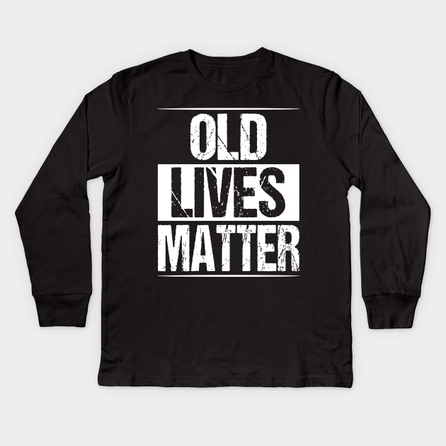 Old Lives Matter Shirt Men Elderly Senior Gag Birthday T Shirts