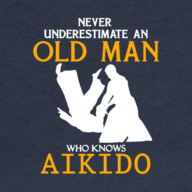 Never Underestimate an Old Man who knows Aikido