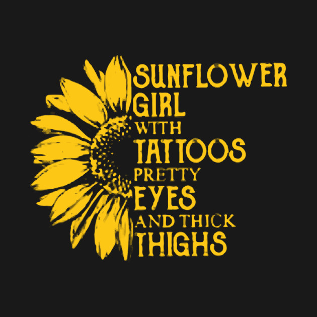 f1ef19d1 ... Sunflower Girl With Tattoos Pretty Eyes And Thick Thighs shirt