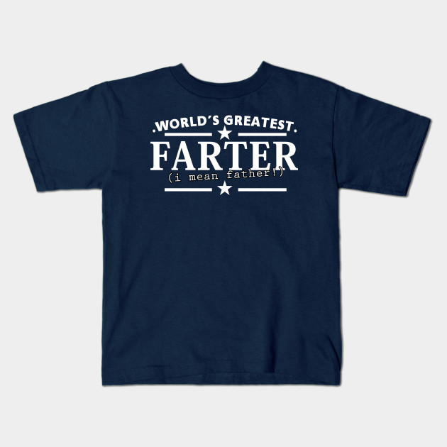 I Mean Father Worlds Greatest Farter Funny Tshirt