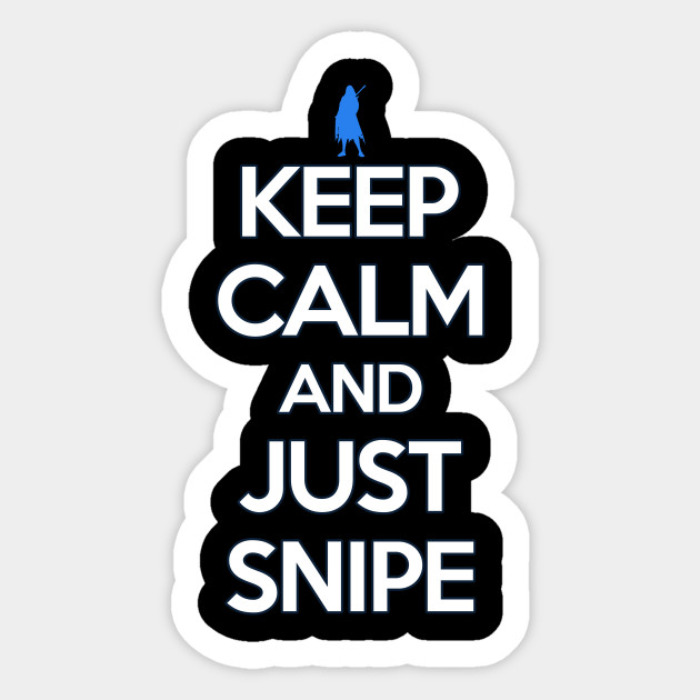 keep calm and just snipe shirt ana sticker teepublic