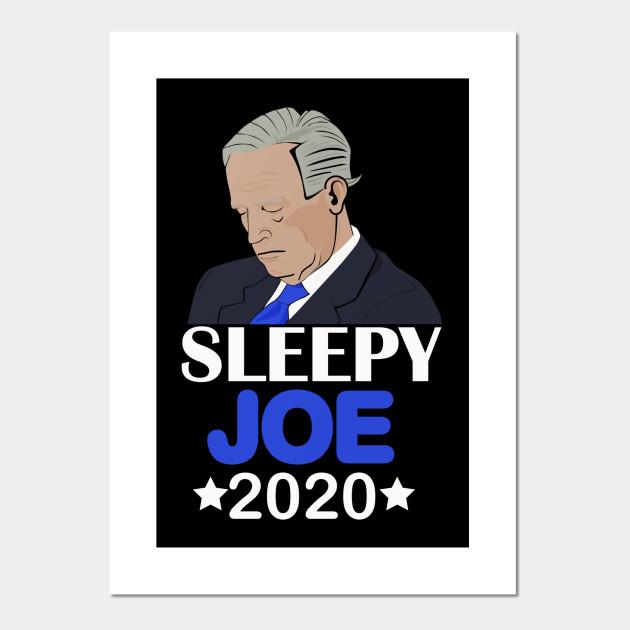 Sleepy Joe 2020 Funny Joe Biden 2020 Election Joe Biden Shirt Joe Biden President Joe 2020 Biden For President Democrat Shirt President 2020 Biden 2020 Shirt Joe Biden Campaign Joe Biden 2020 Posters And Art Prints Teepublic