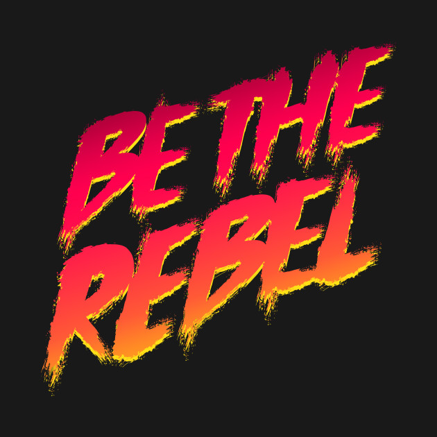 Be The Rebel