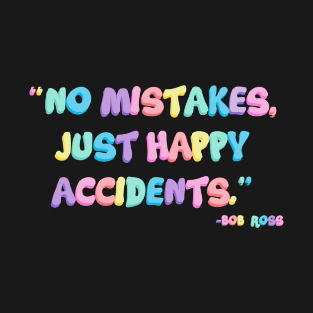 3ef8e7ed61c0a ... just happy accidents T-Shirt. New!Back Print. no mistakes
