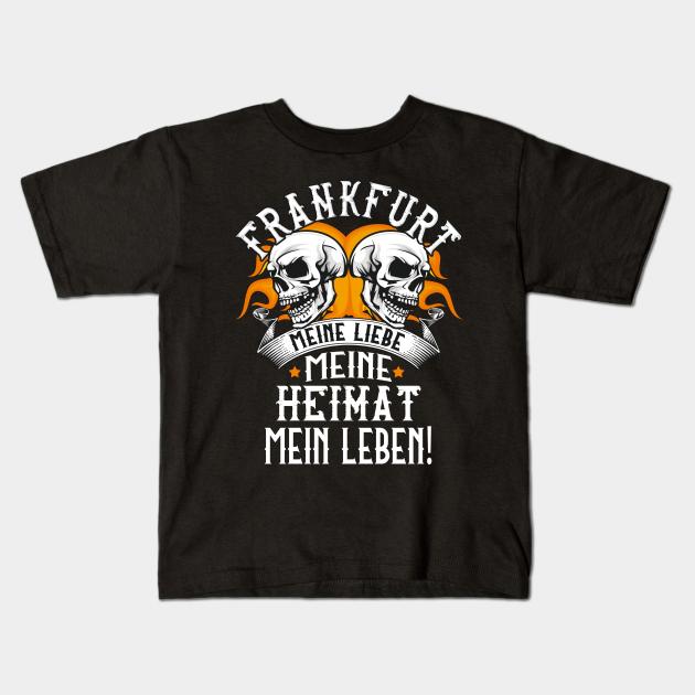 Frankfurt Liebe Heimat Frankfurter Spruche Frankfurt Am Main Kids T Shirt Teepublic