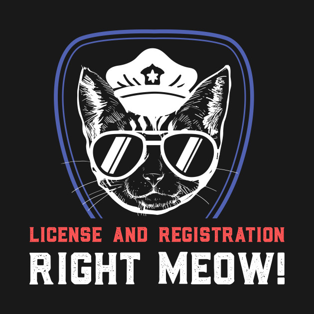 a061924d43 ... License And Registration RIGHT MEOW - Funny Police Cop Illustration