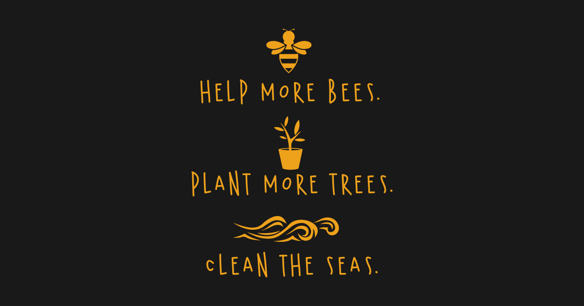 fef670fb88022 Help More Bees Plant More Trees Clean The Seas T-shirt by lehhgdjgf