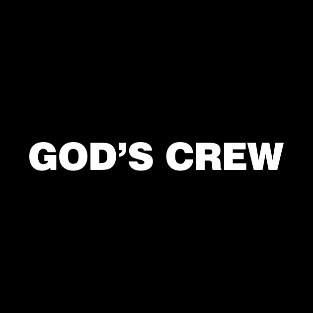 God's Crew | Christian T-shirt, Hoodie and Gifts