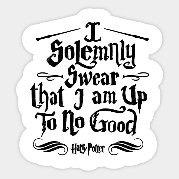 ed107250afe2 I Solemnly Swear That I am Up to No Good - I Solemnly Swear That I ...