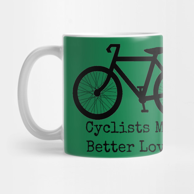 Cyclists Make Better Lovers