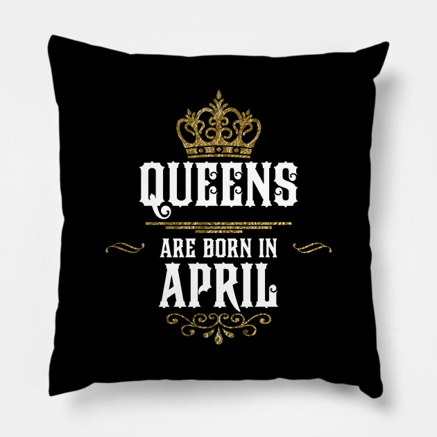 49610f9e Queens are Born in April Tshirt Hoodie iPhone Case Mug Sticker Tank Top  Kids Shirt Long Sleeve Pillow Pillow