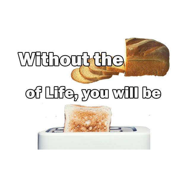 Jesus T-Shirts Without the Bread of Life You Will be Toast