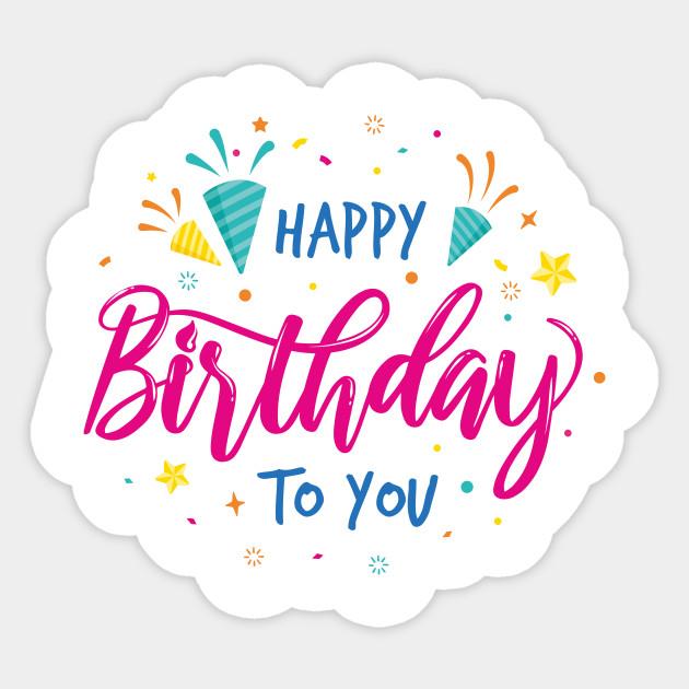happy birthday birthday sticker teepublic uk happy birthday