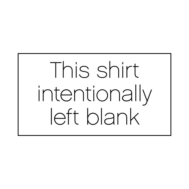 This Shirt Intentionally Left Blank