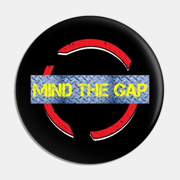 Mind The Gap Uk London Vintage Cool Gift Ideas Mind The Gap Pin Teepublic Au