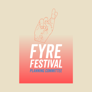Fyre Festival Planning Committee t-shirts