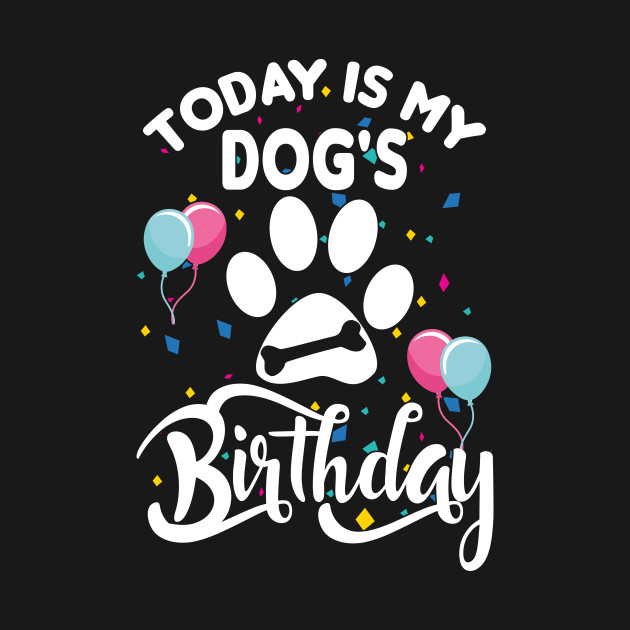 6f9c7c6b312c Today is My Dog's Birthday T-Shirt Dog Lovers - Dogs Birthday - T ...