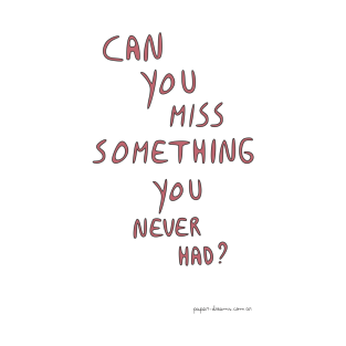 Can You Miss Something You Never Had?