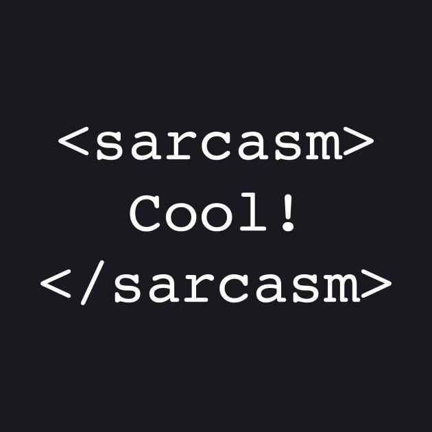 <sarcasm>