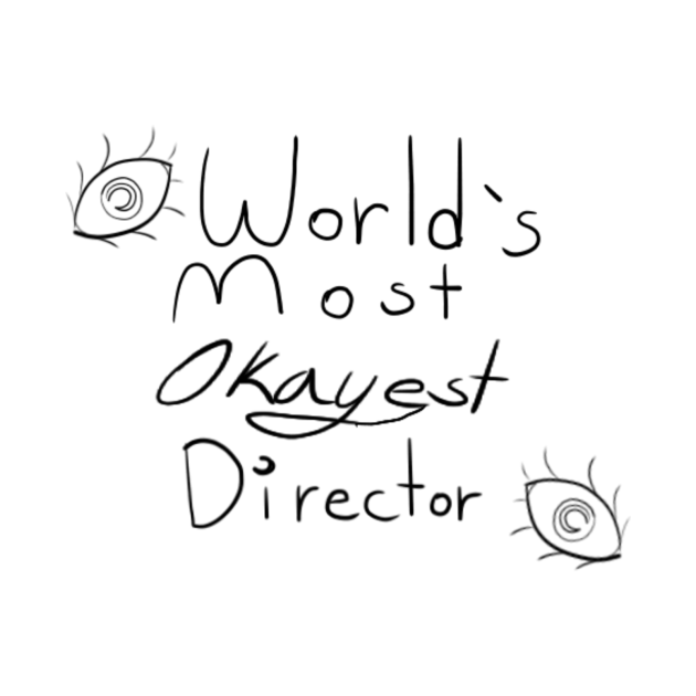 World's Most Okayest Director