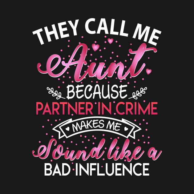 They call me aunt because partner in crime shirt