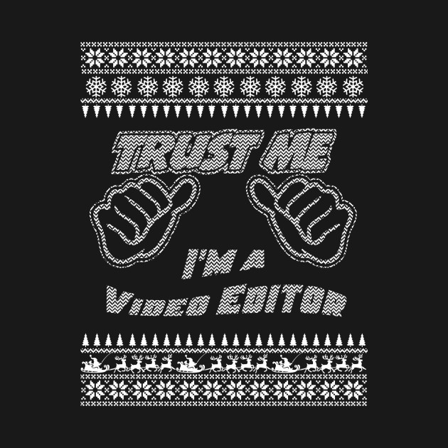Trust Me, I'm A Video Editor - Merry Christmas