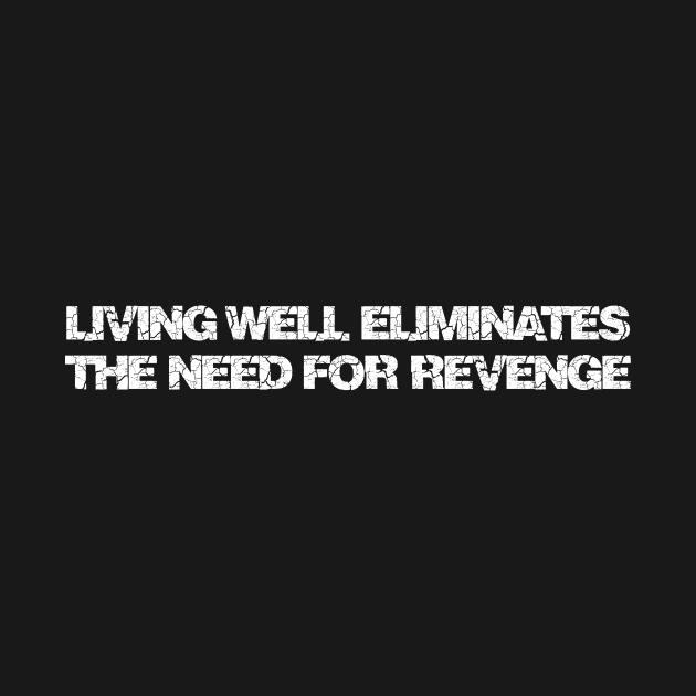 Living well eliminates the need for revenge
