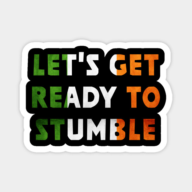 Top Fun Patricks Day Ready to Stumble Gift Design