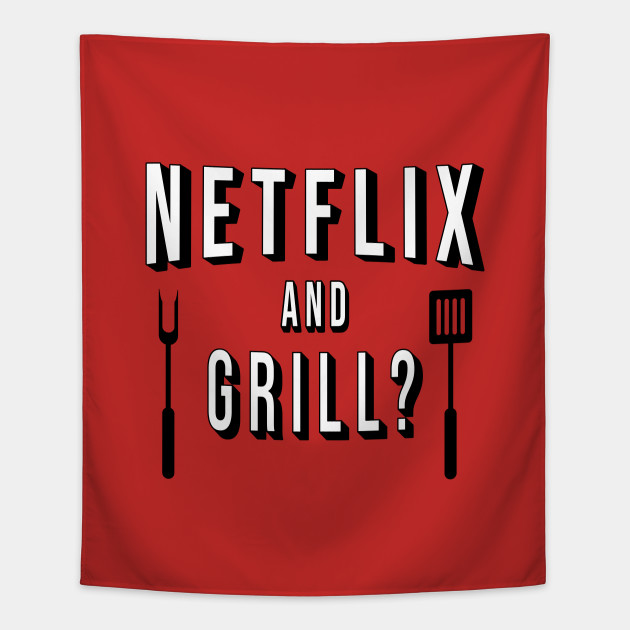 Netflix and Grill?