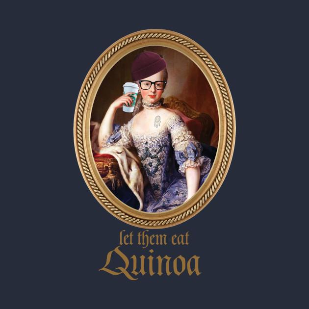 Let Them Eat Quinoa