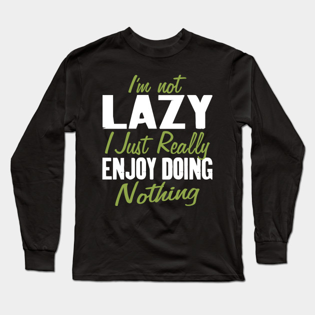 Im Not Lazy I Just Really Enjoy Doing Nothing Funny T Shirt Procrastination