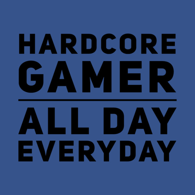 Hardcore Gamer - All Day Everyday