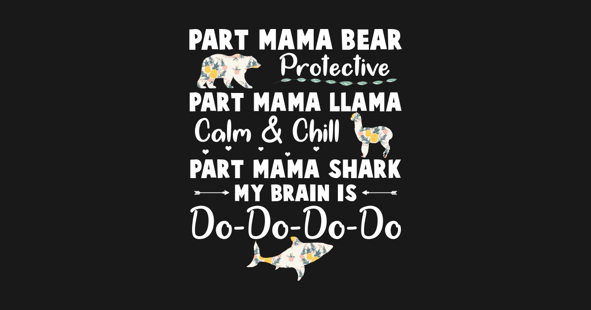 041d7e80 Part Mama Bear Protective Part Mama Llama Calm & Chill Part Mama Shark My  Brain Is Do-Do-Do-Do T-Shirt Kids T-Shirt
