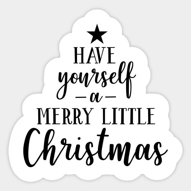 Have Yourself A Merry Little Christmas.Holiday Series Have Yourself A Merry Little Xmas Tree Shape