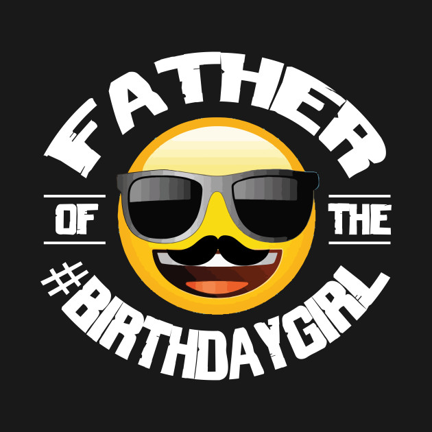 Emoji Birthday Girl Shirt For Dad-01 - Emoji Birthday Girl For Dad ... ce82d6116
