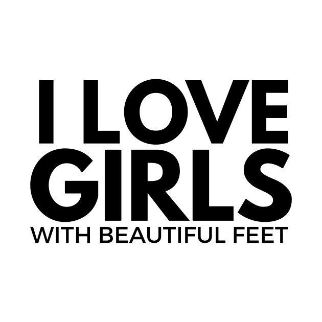 i love girls with beautiful feet