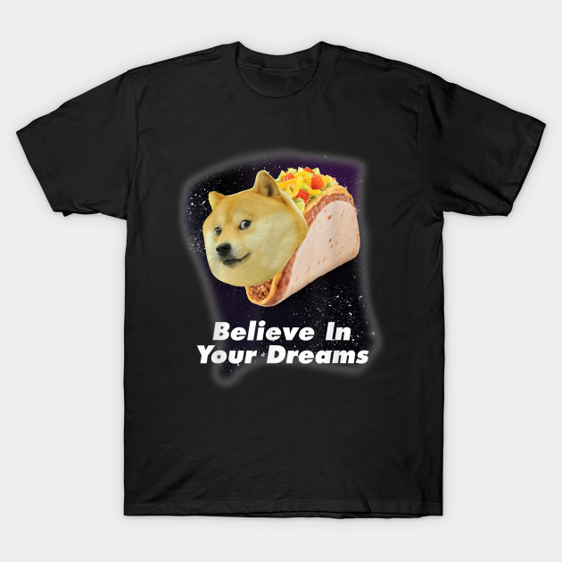 Believe In Your Doge Dreams Space Taco Dog