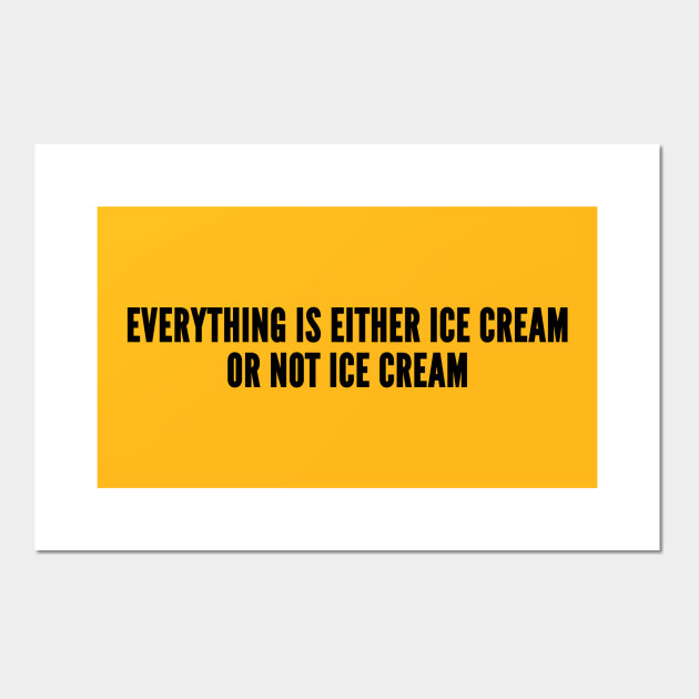 Cute - Everything Is Either Ice Cream Or Not Ice Cream - Funny Joke ...