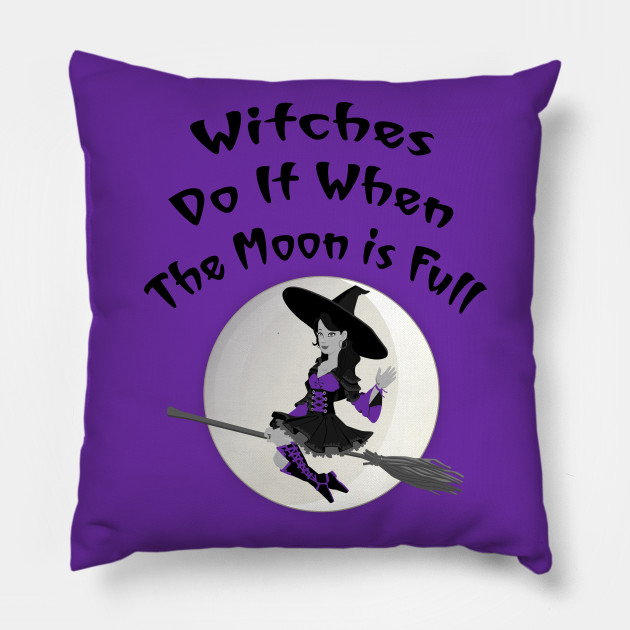 Witches Do It When The Moon Is Full Cheeky Witch