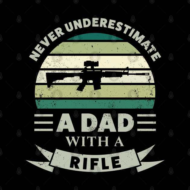 Dad with a Rifle Funny Gun Gift Fathers Day Men