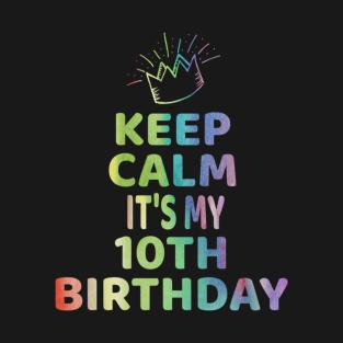 3f3f253d Keep Calm It's My 10th Birthday TShirt 10 Year Old Girl Gift T-Shirt