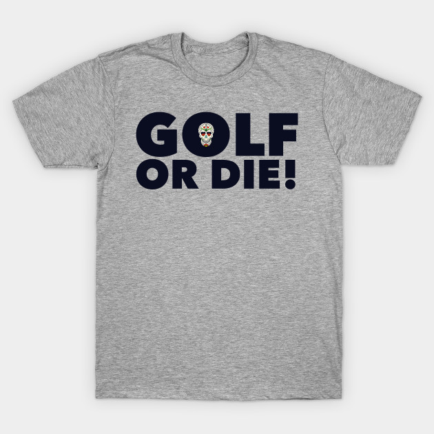 Golf or Die!