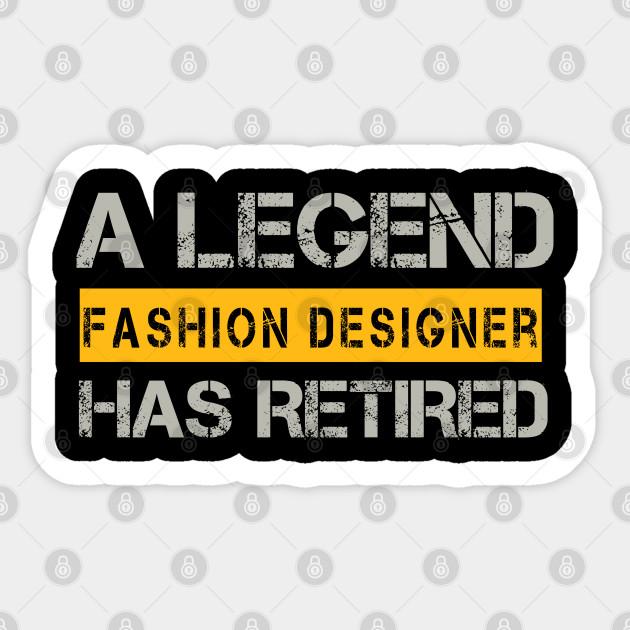 A Legend Fashion Designer Has Retired Gift For Retirement Fashion Designer Gift Sticker Teepublic Au
