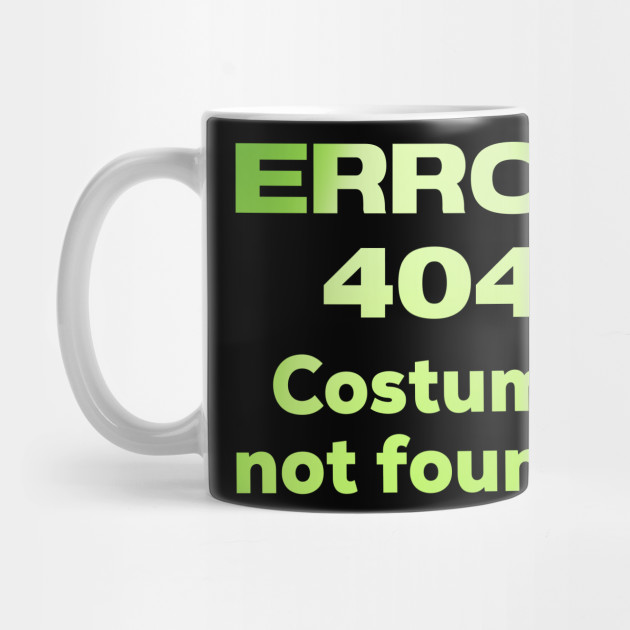 Error 404 Halloween Costume Quote halloween Mug