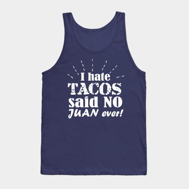I Hate Tacos Said No Juan Ever Sleeveless Tanks Top Shirts Fit Mens