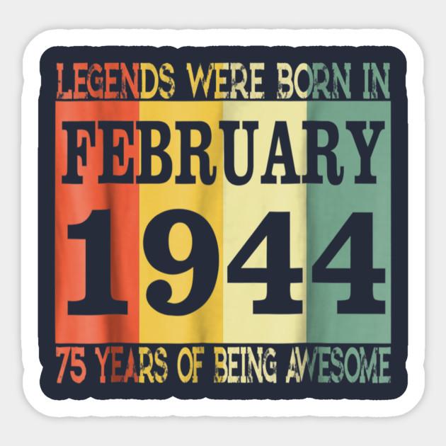 75Th Birthday Gift Legends Born In February 1944 T Sticker