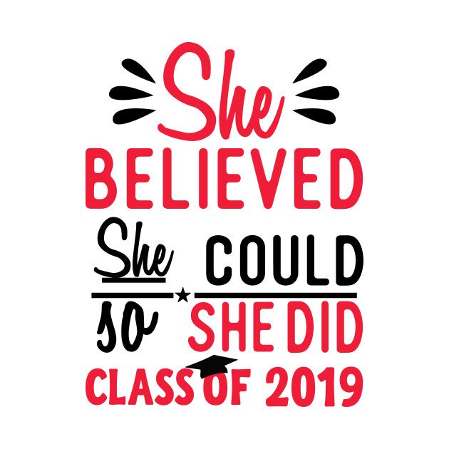 She Believed She Could So She Did Class fo 2019
